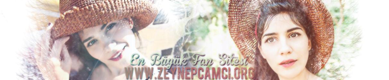 Zeynep Çamcı  | Zeynep Çamcı Fan Sitesi