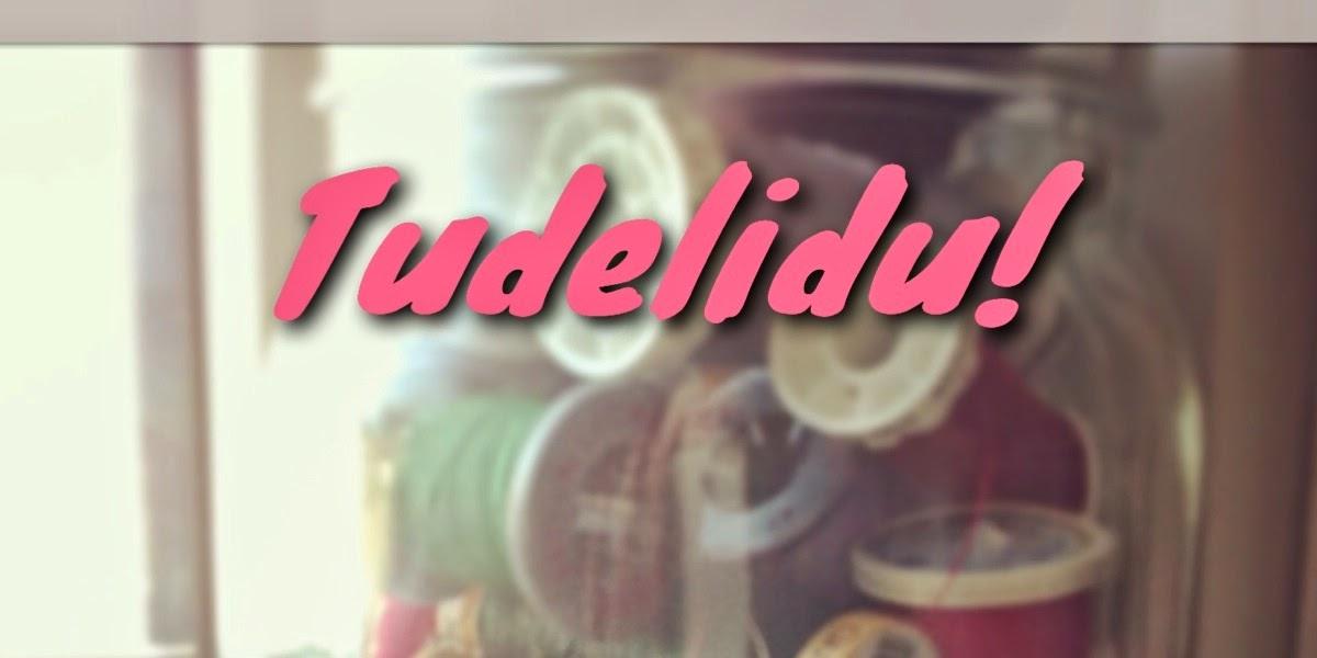 - TUDELIDU! -