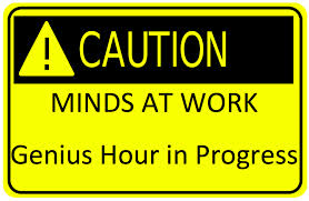 Caution: Genius Hour in Progress