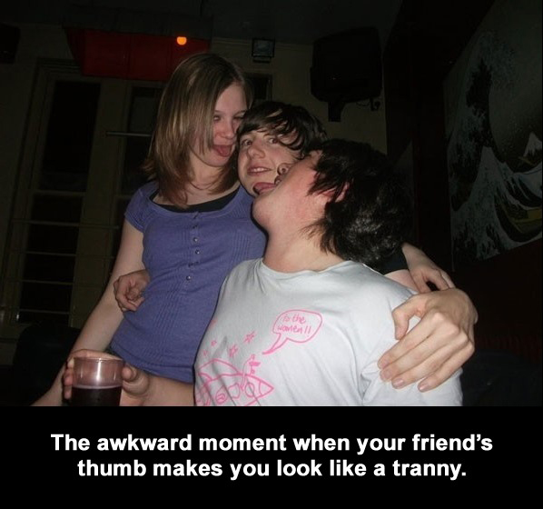 That Awkward Moment When Your Friend's Thumb Makes You Look Like A Tranny