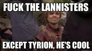 Tyrion Lannister Is Cool Game of thrones memes