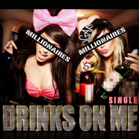 Millionaires - Drinks On Me
