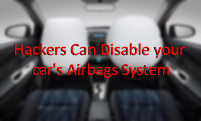 Hackers Can Disable your car's Airbags System