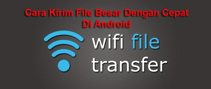 wifi file transfer kirim file besar dengan cepat