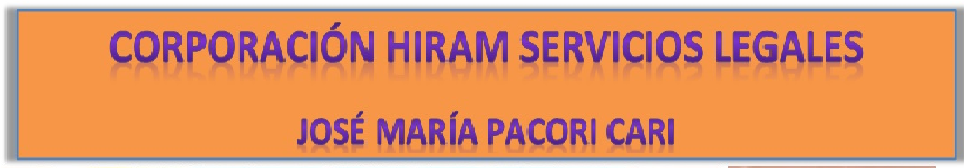 CORPORACIÓN HIRAM SERVICIOS LEGALES: JOSÉ MARÍA PACORI CARI