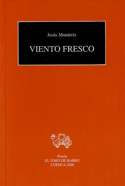 """Jesús Munárriz, """"Viento Fresco"""", Ed. El Toro de Barro, TaJesús Munárriz, """"Viento Fresco"""", Ed. El Toro de Barro, Carlos Morales del Coso Ed.,Tarancón de Cuenca 2000 rancón de Cuenca 2000"""