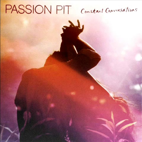 Passion Pit - Constant Conversations