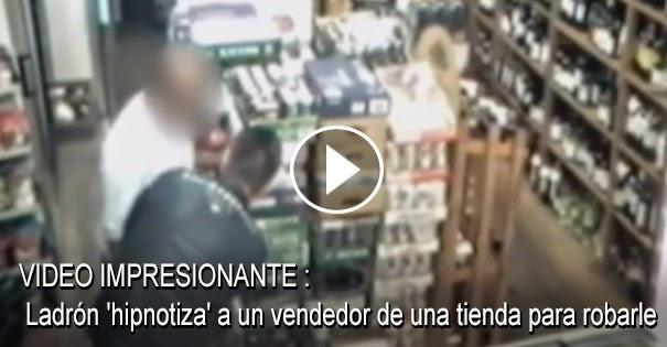 VIDEO ASOMBROSO - Ladrón 'hipnotiza' a un vendedor de una tienda para robarle