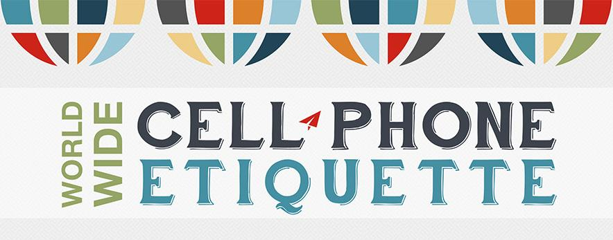 infographic: World Wide Cell Phone Etiquette, how people across the world use mobile