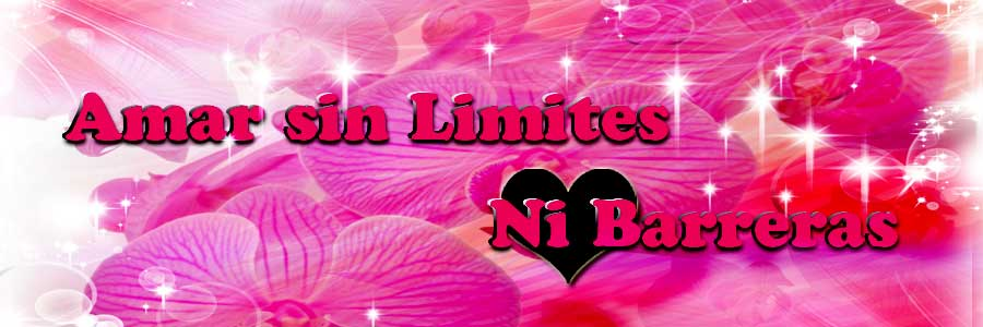 Amar sin limites ni Barreras ♥♥♥