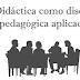 La didáctica como disciplina pedagógica aplicada
