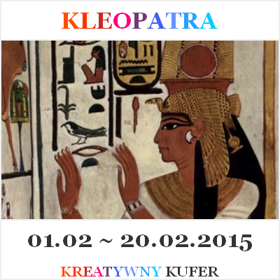 http://kreatywnykufer.blogspot.com/2015/02/wyzwanie-wyjatkowe-kobiety-kleopatra.html