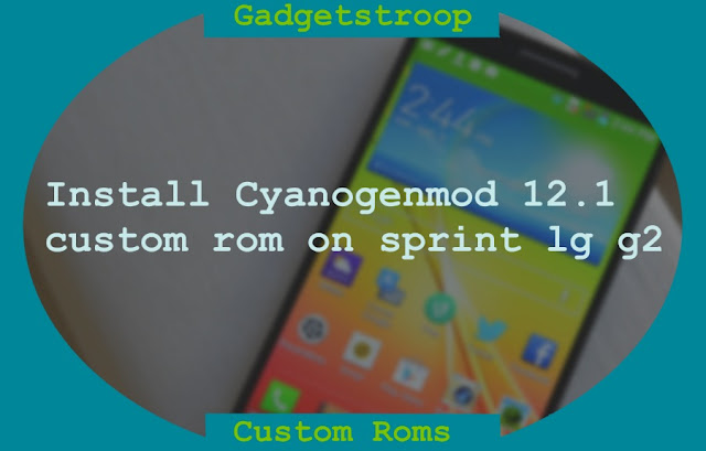 Install Cyanogenmod 12.1 custom rom on sprint lg g2 ls980