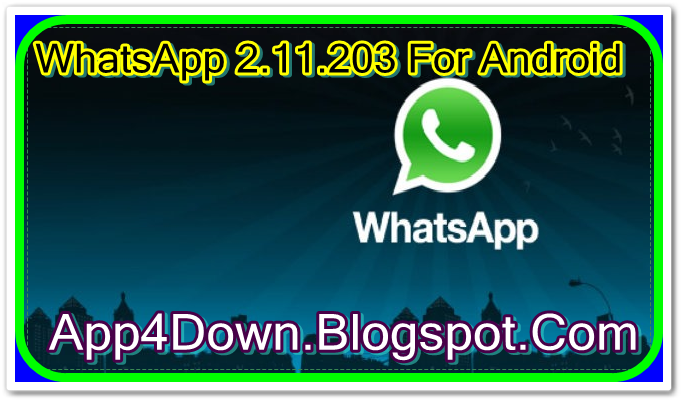 Download WhatsApp 2.11.203 For Android (APK) Newest Version