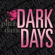 Pitch Dark Days