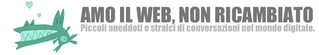 Amo il web, non ricambiato