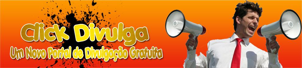 Click Divulga™ | Um Novo Portal de Divulgação Gratuita