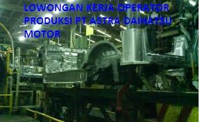 Lowongan Terbaru Operator Produksi PT Astra Daihatsu Motor (ADM)