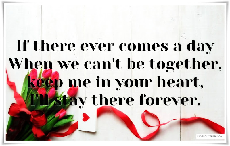 If There Ever Comes A Day When We Can't Be Together, Picture Quotes, Love Quotes, Sad Quotes, Sweet Quotes, Birthday Quotes, Friendship Quotes, Inspirational Quotes, Tagalog Quotes