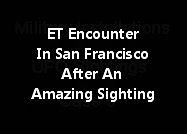 ET Encounter In San Francisco After An Amazing Sighting