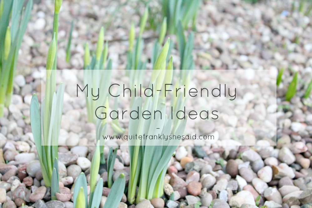 My child friendly garden ideas quite frankly she said for Kid friendly garden design ideas