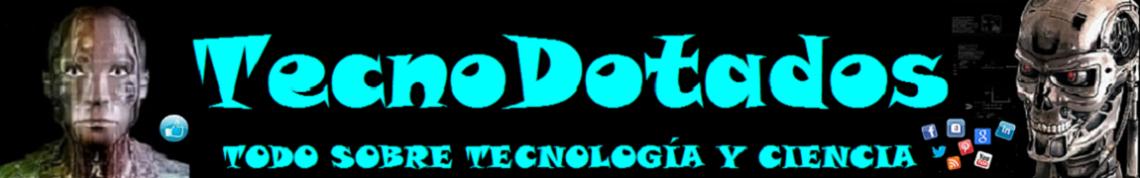 Nuevo Blogger: Tecnodotados Todo Sobre Tecnología y Ciencia Pincha Aquí !!