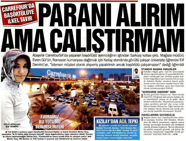 Yıllar önce, Türk bayrağını indirip Fransız bayrağı çekmesi ile medyada uzun süre tartışılan Ataşehir Carrefour, şimdi de baş örtüsü düşmanlığı ile gündeme geldi. Carrefour'un İslam ve Türk düşmanı yöneticileri, Kızılay'da gönüllü olarak çalışan üniversite öğrencisi baş örtülü genç kıza düşmanca tavır sergilediler.