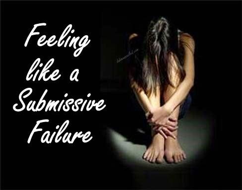 Feeling like a submissive failure