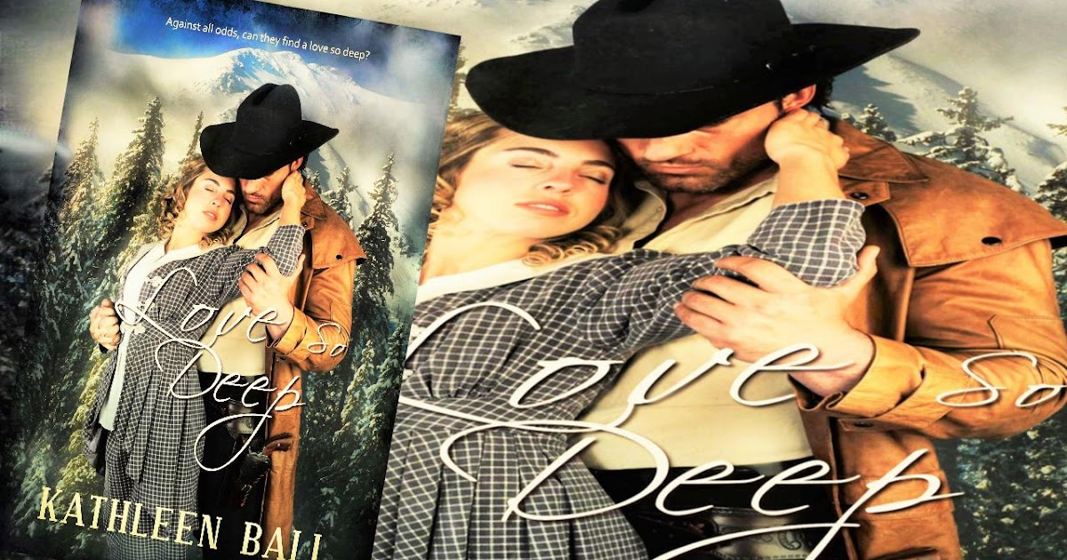 Kathleen Ball Western Romance New Release Love So Deep By Kathleen Ball ASMSG