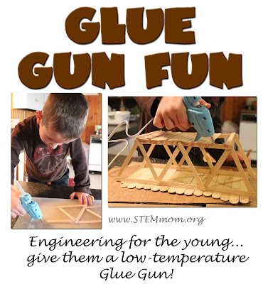 Glue Gun Fun: Engineering for the young...give them a low-temperature glue gun