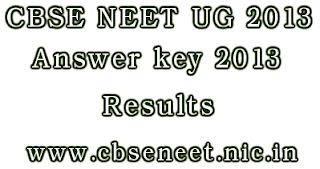 CBSE NEET UG 2013 Answer Key Download, NEET Answer Key 2013, NEET 2013 Results - www.cbseneet.nic.in