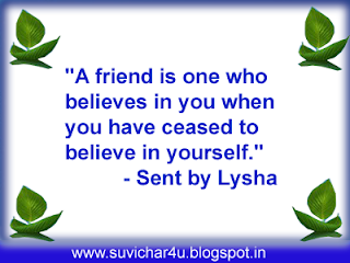 A friend is one who believes in you when you have ceased to believe in youself.