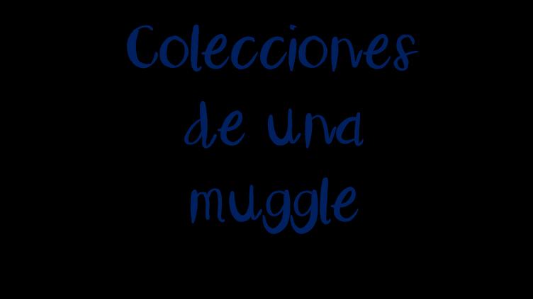 Colecciones de Una muggle
