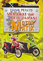 toko buku rahma : buku TEKNIK PRAKTIS MERAWAT DAN MEREPARASI SEPEDA MOTOR MATIK, pengarang wawan setiawan, penerbit pustaka grafika