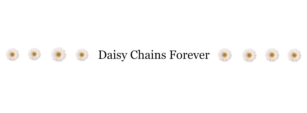 Daisy Chains Forever