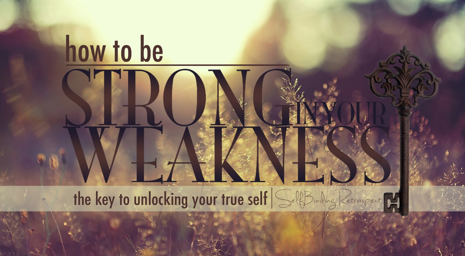 How to be strong in your weakness - SelfBinding Retrospect by Alanna Rusnak