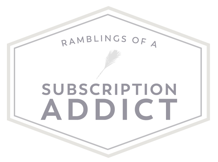 Ramblings of a Subscription Addict
