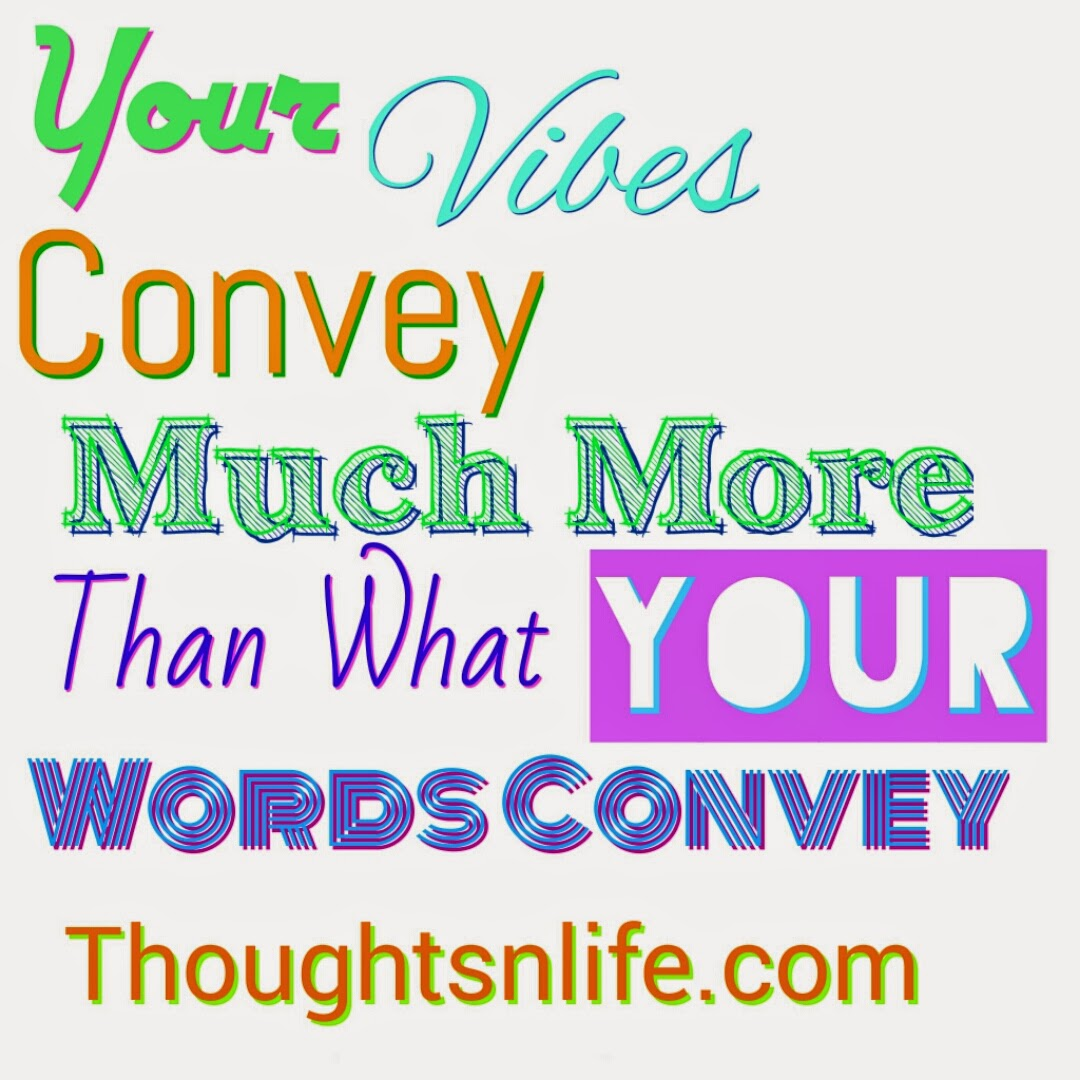 thoughtsnlife, your vibes,  Your vibes convey much more than what your words convey , vibes,short quotes,