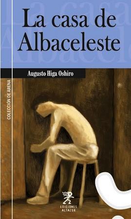 LA CASA DE ALBACELESTE - AUGUSTO HIGA