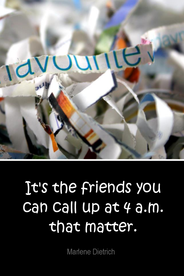 visual quote - image quotation for FRIENDSHIP - It's the friends you can call up at 4 a.m. that matter. - Marlene Dietrich