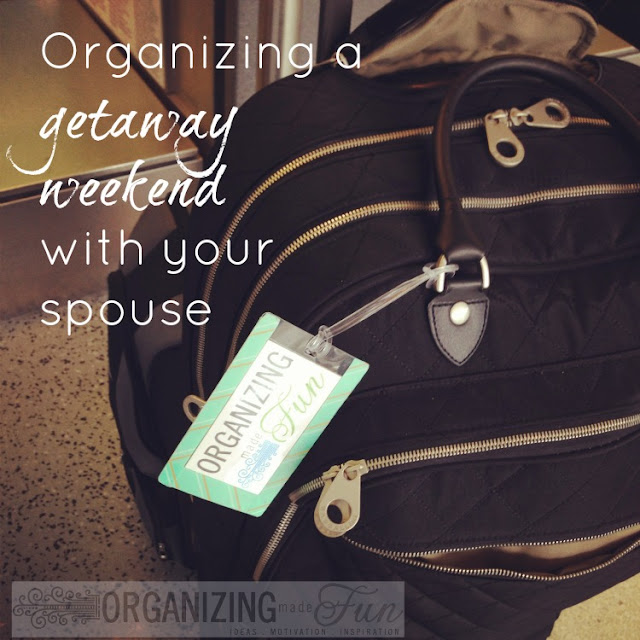 Organizing a getaway weekend with your spouse | OrganizingMadeFun.com