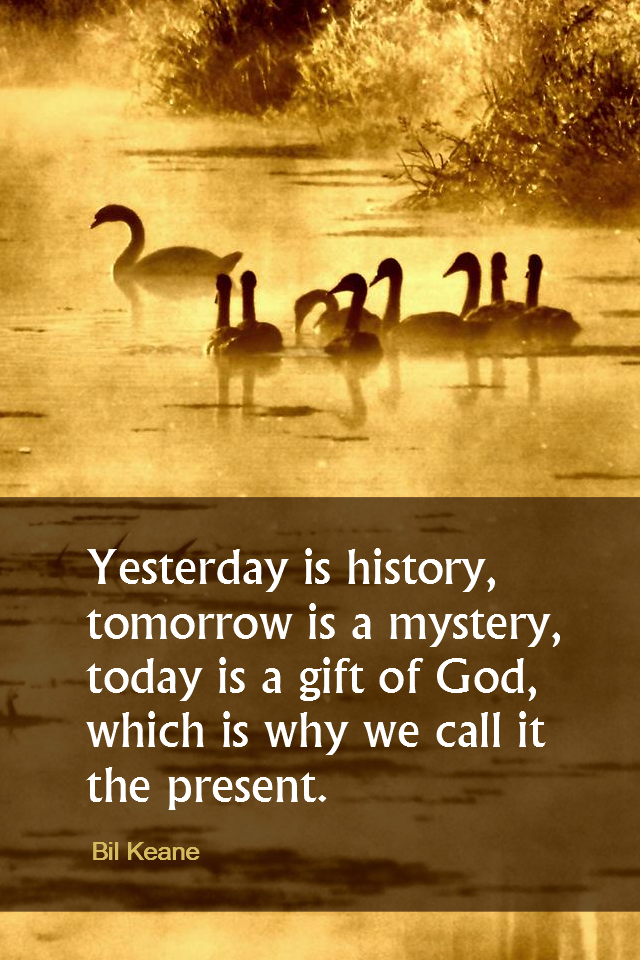 visual quote - image quotation for MINDFULNESS - Yesterday is history, tomorrow is a mystery, today is a gift of God, which is why we call it the present. - Bil Keane