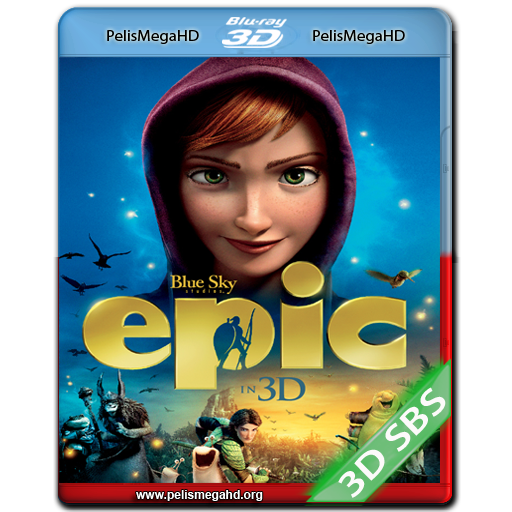 EPIC: EL REINO SECRETO (2013) FULL 3D SBS 1080P HD MKV ESPAÑOL LATINO
