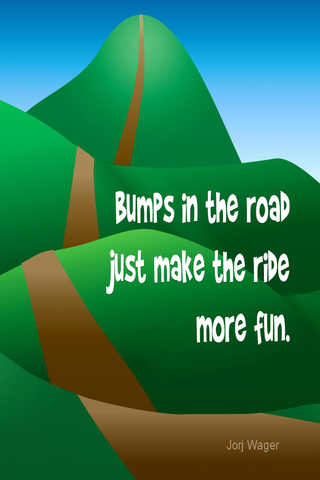 visual quote - image quotation for ATTITUDE - Bumps in the road just make the ride more fun. - Jorj Wager