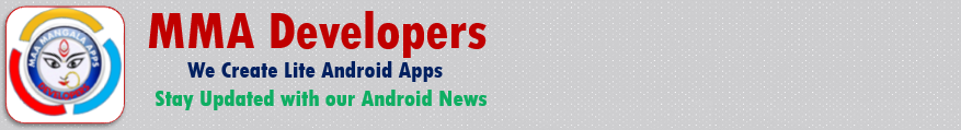 MMA Developers -Android News, Technology Updates & Development of Lite android Apps