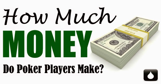 How much do poker players make?
