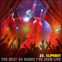 The Best 50 Bands I've Seen Live: 23. Slipknot