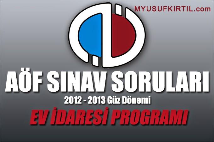Açıköğretim Fakültesi ( AÖF ) Ev İdaresi Bölümü / Programı 2012 - 2013 Güz Dönemi Ara Sınav ( Vize ) Soruları İndir