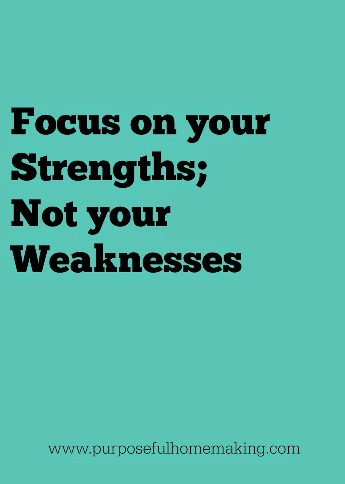 purposeful homemaking focus on your strengths not your weaknesses focus on your strengths not your weaknesses