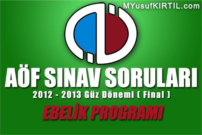 Açıköğretim Fakültesi ( AÖF ) Ebelik Bölümü / Programı 2012 - 2013 Güz Dönemi Dönem Sonu Sınavı ( Final ) Soruları İndir
